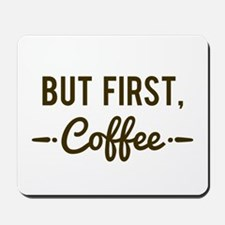 But First Coffee Mousepad
