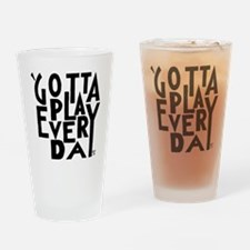 Gotta Play Every Day - Words Only Drinking Glass