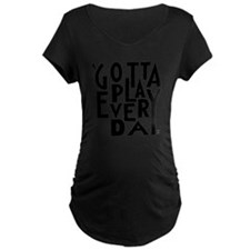Gotta Play Every Day - Word T-Shirt