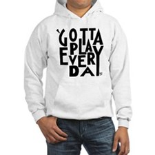 Gotta Play Every Day - Words Onl Hoodie
