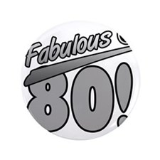 """Fabulous At 80 3.5"""" Button"""