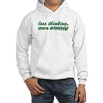 Less Thinking More Drinking Hooded Sweatshirt