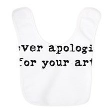 Never Apologize for your Art Bib