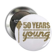 """50 Years Young (Birthday) 2.25"""" Button"""