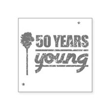 """50 Years Young (Birthday) Square Sticker 3"""" x 3"""""""