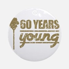 60 Years Young (Birthday) Round Ornament