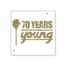"70 Years Young (Birthday) Square Sticker 3"" x 3"""