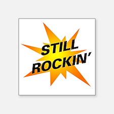 "still_rockin Square Sticker 3"" x 3"""