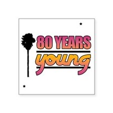 """80 Years Young (Birthday) Square Sticker 3"""" x 3"""""""