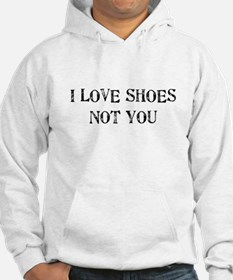 I LOVE SHOES NOT YOU Hoodie