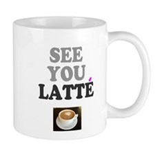 COFFEE - SEE YOU LATTE Mugs