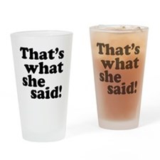 Thats what she said Drinking Glass