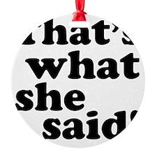 Thats what she said Ornament