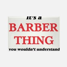 It's and Barber thing, you wouldn' Magnets