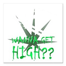 "wanna get high Square Car Magnet 3"" x 3"""