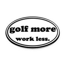 Golf More Work Less Oval Car Magnet