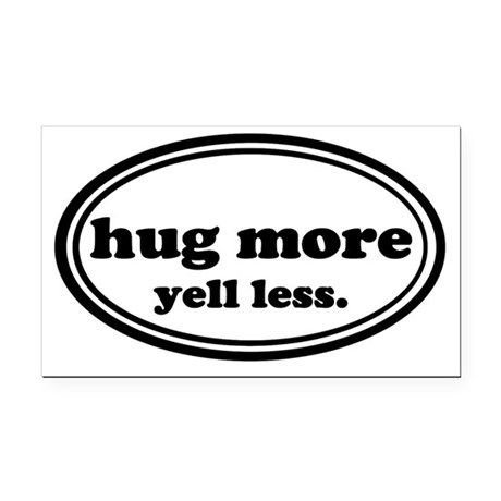 Hug More Yell Less Rectangle Car Magnet