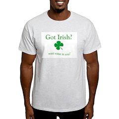 Got Irish? Want Some in You? Ash Grey T-Shirt