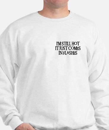 I'M STILL HOT Sweatshirt