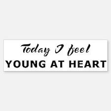 Today I feel young at heart Bumper Bumper Bumper Sticker