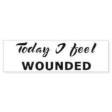 Today I feel wounded Bumper Bumper Bumper Sticker