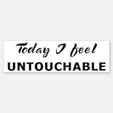 Today I feel untouchable Bumper Bumper Bumper Sticker