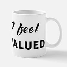 Today I feel undervalued Mug