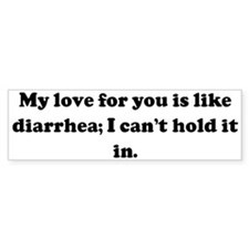 My love for you is like diarr Bumper Bumper Sticker