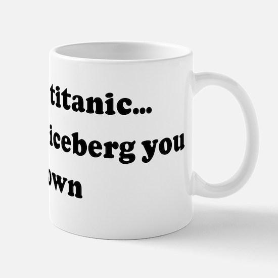 Lets play titanic... when i s Mug
