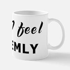 Today I feel unseemly Mug