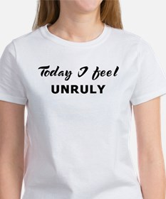 Today I feel unruly Women's T-Shirt