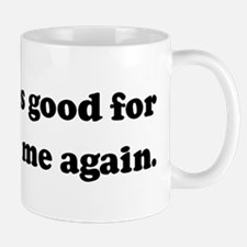 It's always good for you to s Mug