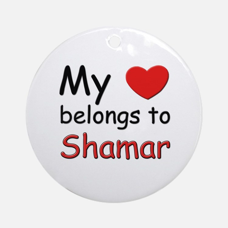 My heart belongs to shamar Ornament (Round)