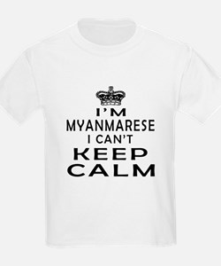 I Am Myanmarese I Can Not Keep Calm T-Shirt