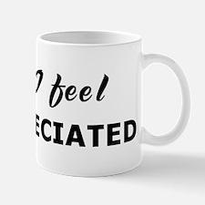 Today I feel unappreciated Mug