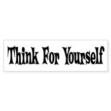 Think For Yourself Bumper Stickers