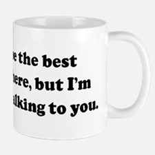 I may not be the best looking Mug