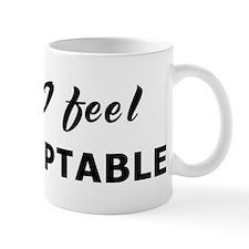 Today I feel unacceptable Mug