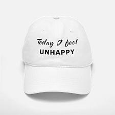 Today I feel unhappy Baseball Baseball Cap