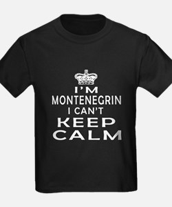 I Am Montenegrin I Can Not Keep Calm T