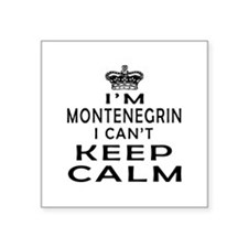 I Am Montenegrin I Can Not Keep Calm Square Sticke