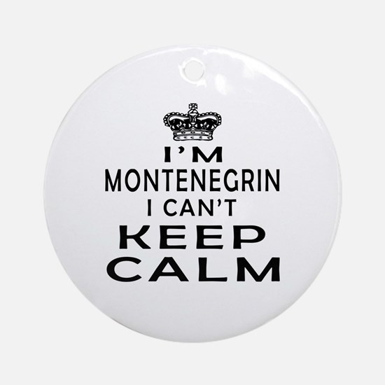 I Am Montenegrin I Can Not Keep Calm Ornament (Rou