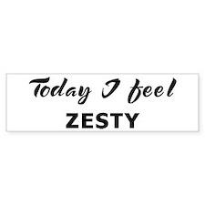 Today I feel zesty Bumper Bumper Sticker