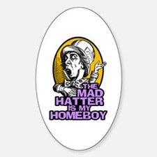 The Mad Hatter is My Homeboy Oval Decal