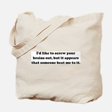 I'd like to screw your brains Tote Bag