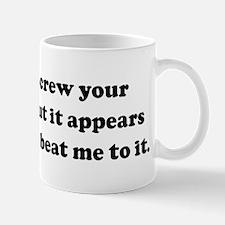 I'd like to screw your brains Mug