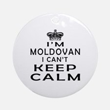 I Am Moldovan I Can Not Keep Calm Ornament (Round)