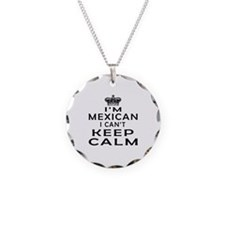 I Am Mexican I Can Not Keep Calm Necklace