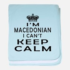 I Am Macedonian I Can Not Keep Calm baby blanket