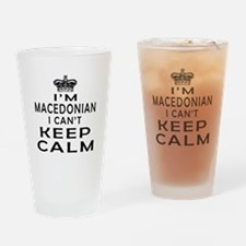 I Am Macedonian I Can Not Keep Calm Drinking Glass